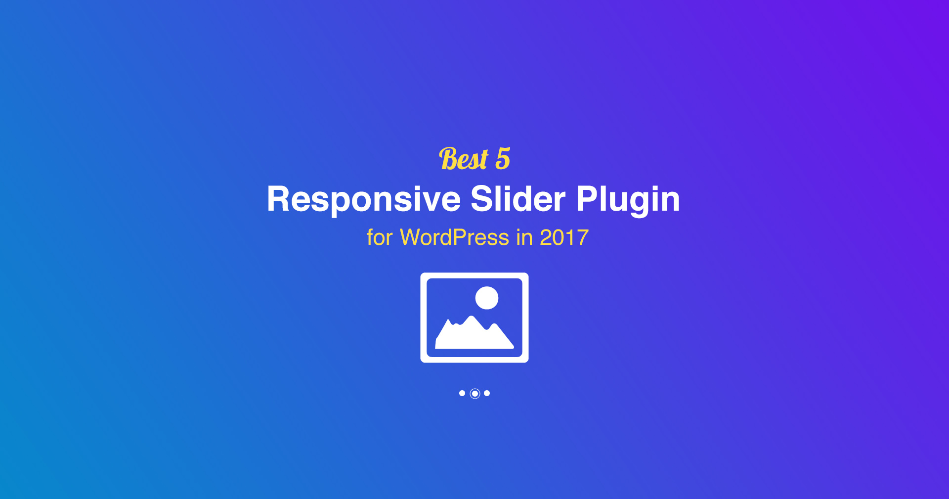 Best 5 Responsive Slider Plugin for WordPress in 2017