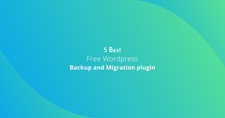 Best 5 free WordPress Backup and Migration plugin