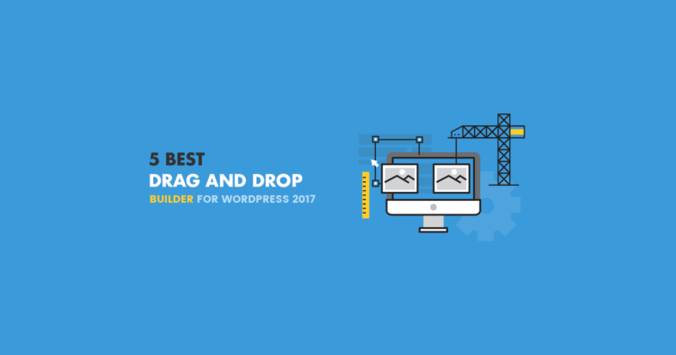 5 best drag and drop builder for WordPress 2017