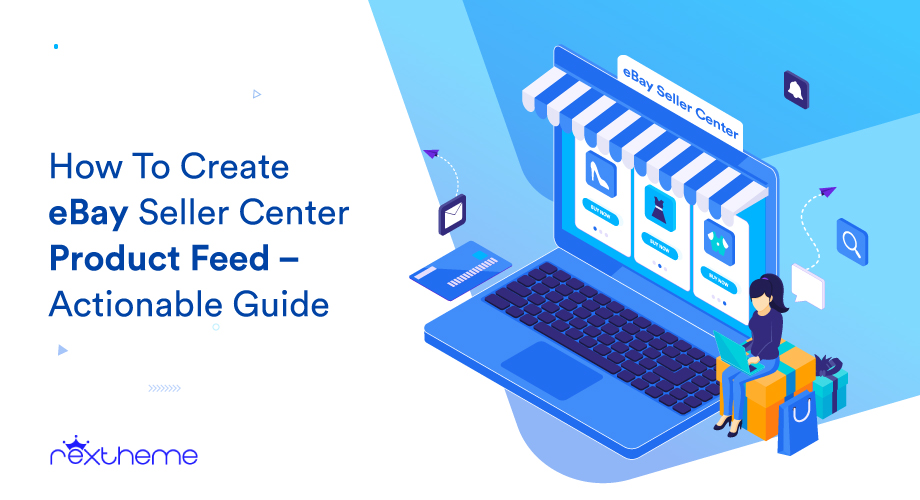 How To Create eBay Seller Center Product Feed – Actionable Guide With Tips [2021]